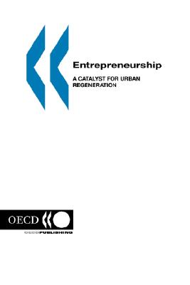 Local Economic and Employment Development Entrepreneurship: A Catalyst for Urban Regeneration by OECD Publishing/ Oecd Published